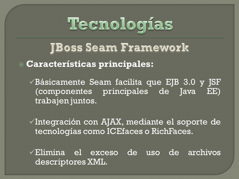 Características principales: Básicamente Seam facilita que EJB 3.0 y JSF (componentes principales de Java EE) trabajen juntos.