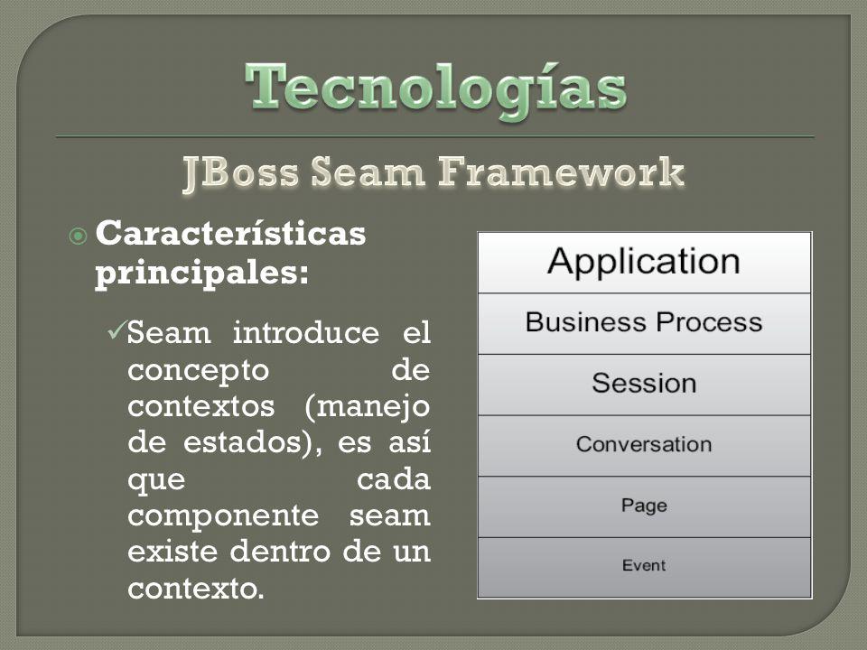 Características principales: Seam introduce el concepto de contextos (manejo de estados), es así que cada componente seam existe dentro de un contexto.