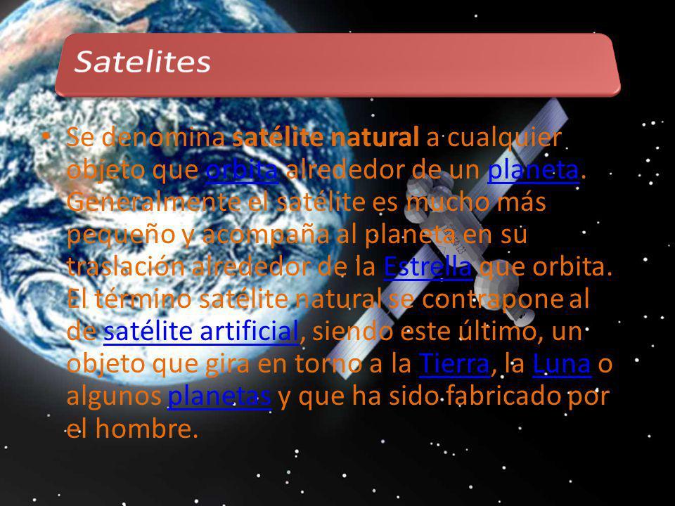 Se denomina satélite natural a cualquier objeto que orbita alrededor de un planeta. Generalmente el satélite es mucho más pequeño y acompaña al planet