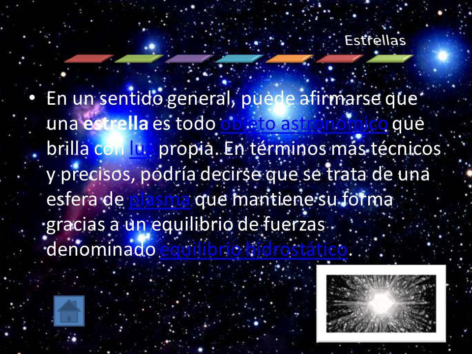 En un sentido general, puede afirmarse que una estrella es todo objeto astronómico que brilla con luz propia. En términos más técnicos y precisos, pod