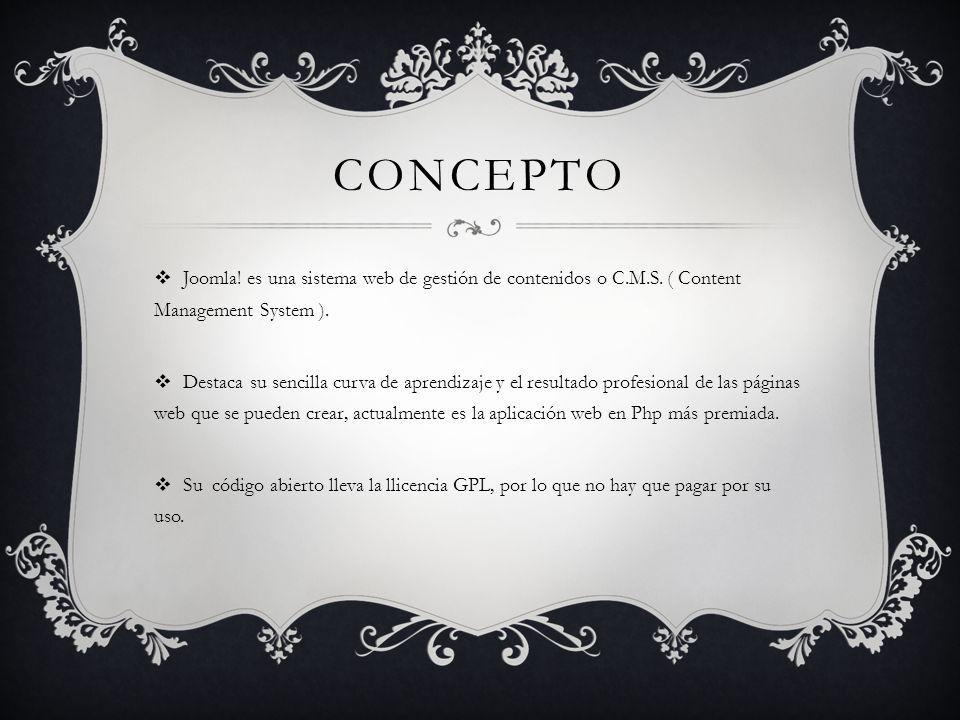 CONCEPTO Joomla. es una sistema web de gestión de contenidos o C.M.S.