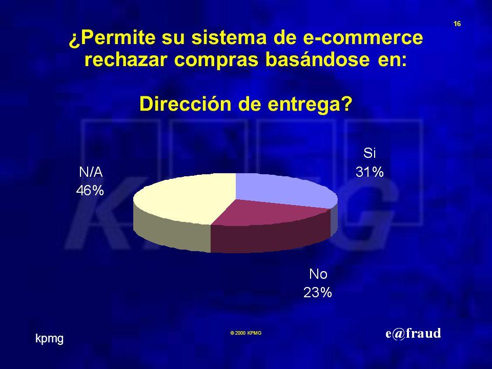 kpmg 16 © 2000 KPMG ¿Permite su sistema de e-commerce rechazar compras basándose en: Dirección de entrega
