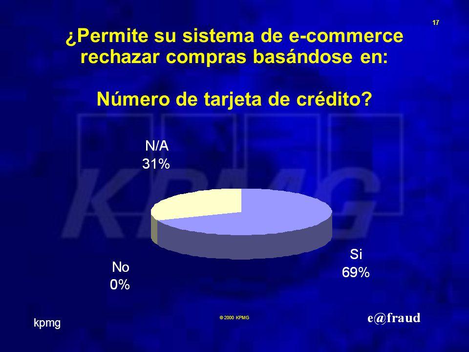 kpmg 17 © 2000 KPMG ¿Permite su sistema de e-commerce rechazar compras basándose en: Número de tarjeta de crédito