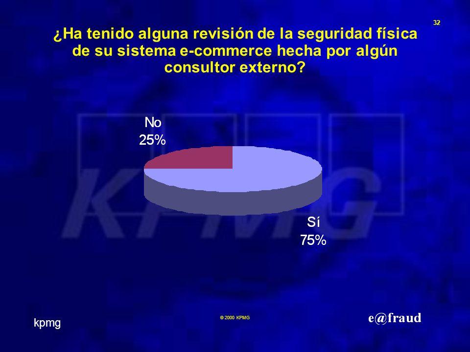 kpmg 32 © 2000 KPMG ¿Ha tenido alguna revisión de la seguridad física de su sistema e-commerce hecha por algún consultor externo