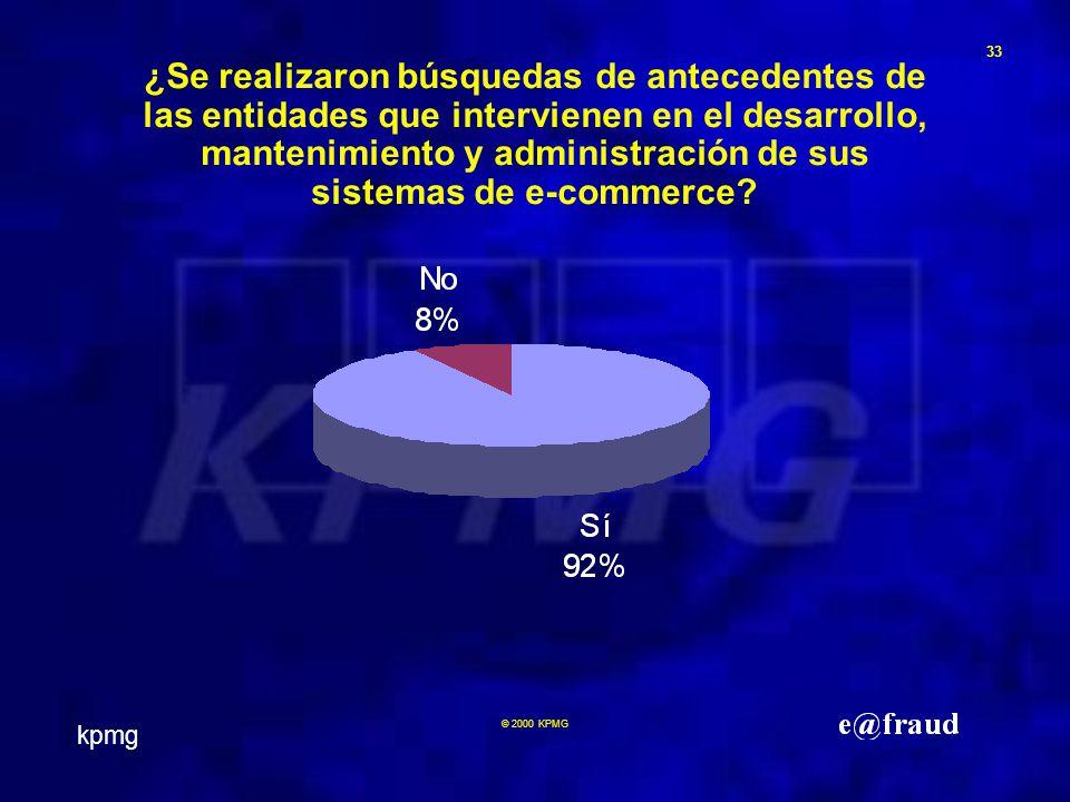 kpmg 33 © 2000 KPMG ¿Se realizaron búsquedas de antecedentes de las entidades que intervienen en el desarrollo, mantenimiento y administración de sus sistemas de e-commerce