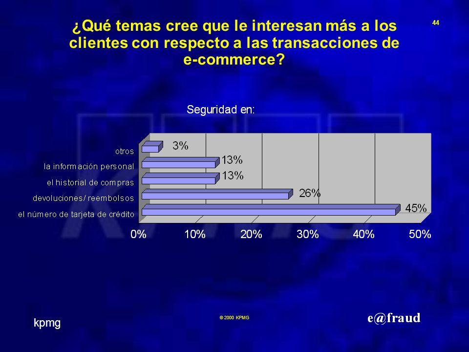 kpmg 44 © 2000 KPMG ¿Qué temas cree que le interesan más a los clientes con respecto a las transacciones de e-commerce