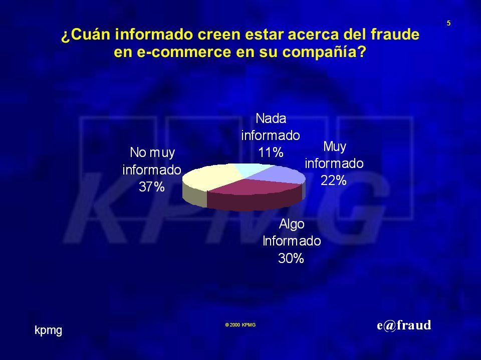 kpmg 5 © 2000 KPMG ¿Cuán informado creen estar acerca del fraude en e-commerce en su compañía