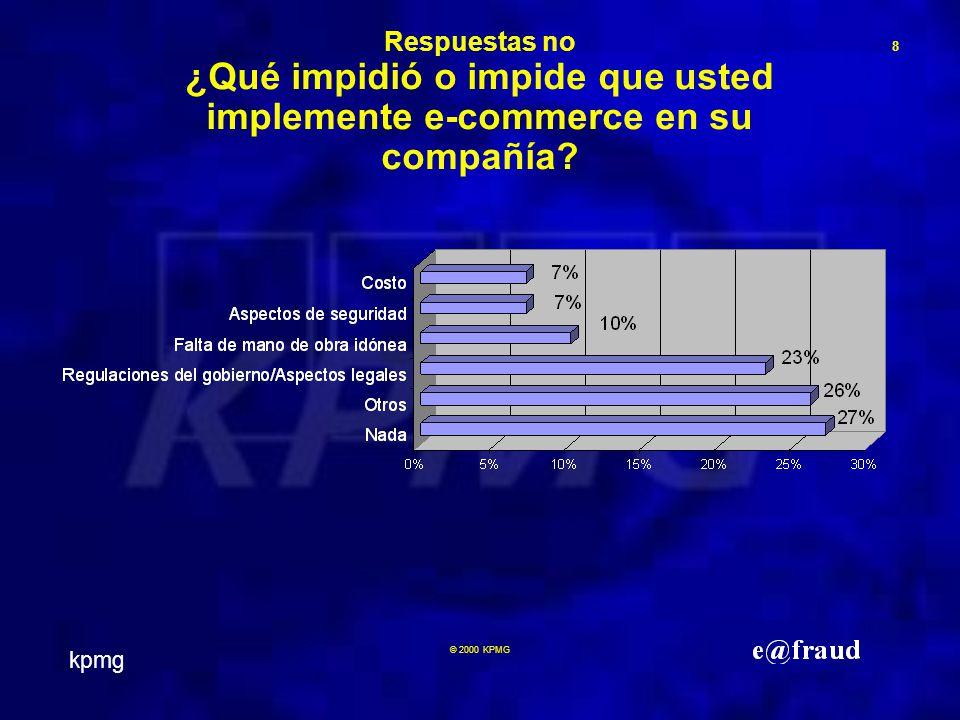 kpmg 8 © 2000 KPMG Respuestas no ¿Qué impidió o impide que usted implemente e-commerce en su compañía