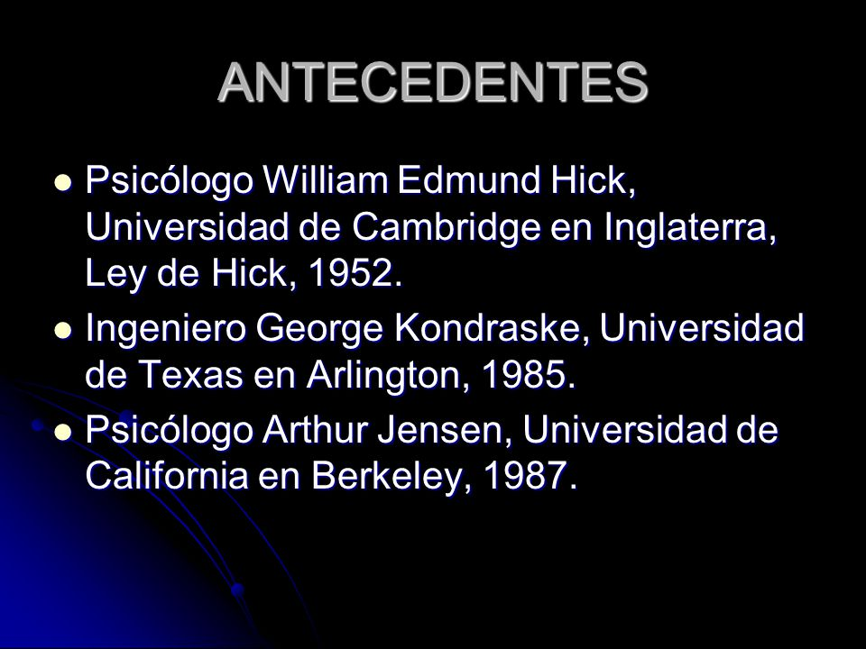 ANTECEDENTES Psicólogo William Edmund Hick, Universidad de Cambridge en Inglaterra, Ley de Hick, 1952. Psicólogo William Edmund Hick, Universidad de C