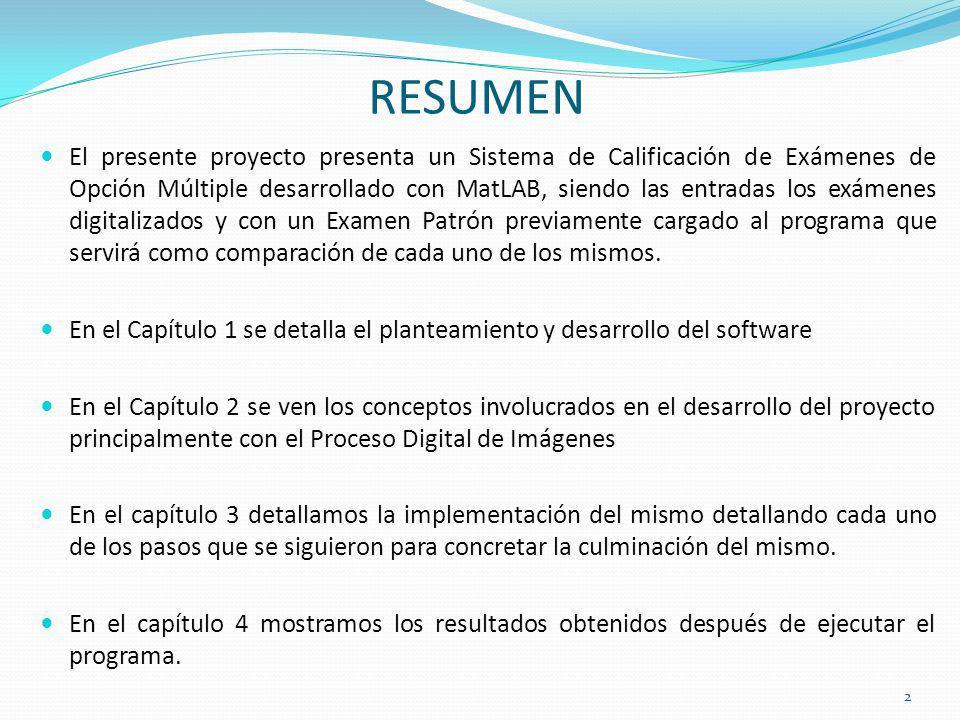 RESUMEN El presente proyecto presenta un Sistema de Calificación de Exámenes de Opción Múltiple desarrollado con MatLAB, siendo las entradas los exáme