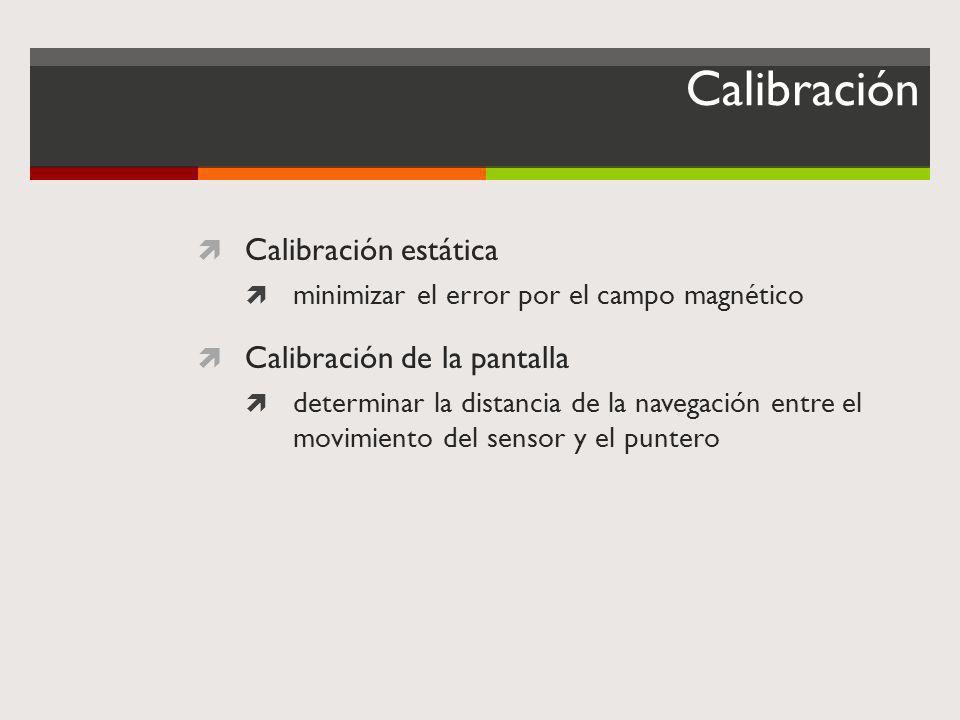 Calibración Calibración estática minimizar el error por el campo magnético Calibración de la pantalla determinar la distancia de la navegación entre e