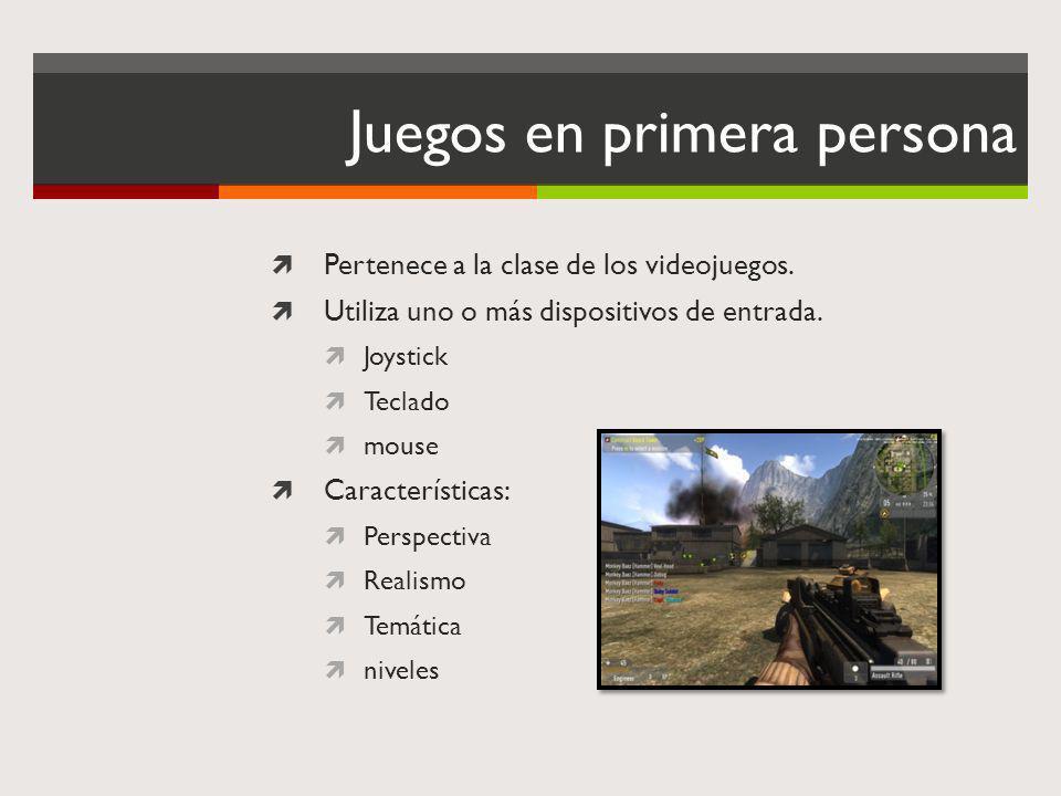 Juegos en primera persona Pertenece a la clase de los videojuegos. Utiliza uno o más dispositivos de entrada. Joystick Teclado mouse Características: