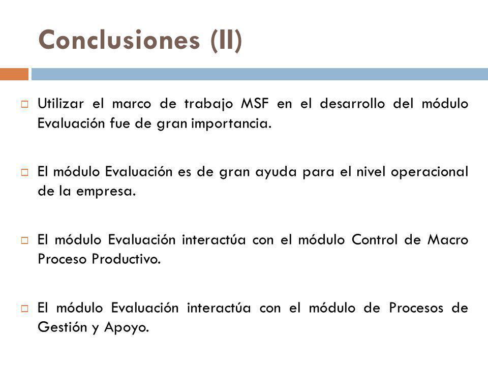 Conclusiones (II) Utilizar el marco de trabajo MSF en el desarrollo del módulo Evaluación fue de gran importancia. El módulo Evaluación es de gran ayu