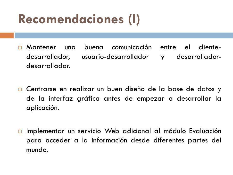 Recomendaciones (I) Mantener una buena comunicación entre el cliente- desarrollador, usuario-desarrollador y desarrollador- desarrollador. Centrarse e