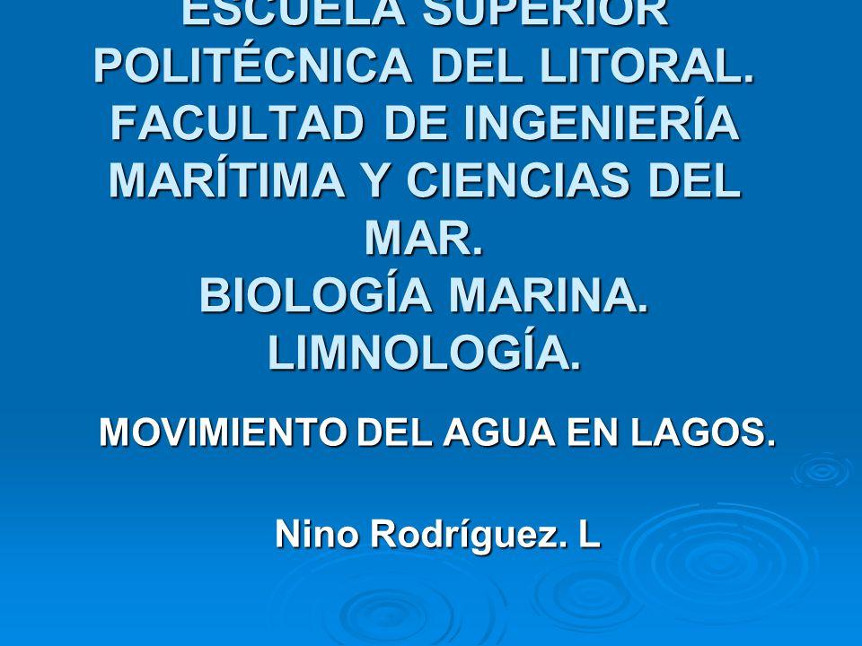 ESCUELA SUPERIOR POLITÉCNICA DEL LITORAL. FACULTAD DE INGENIERÍA MARÍTIMA Y CIENCIAS DEL MAR. BIOLOGÍA MARINA. LIMNOLOGÍA. MOVIMIENTO DEL AGUA EN LAGO