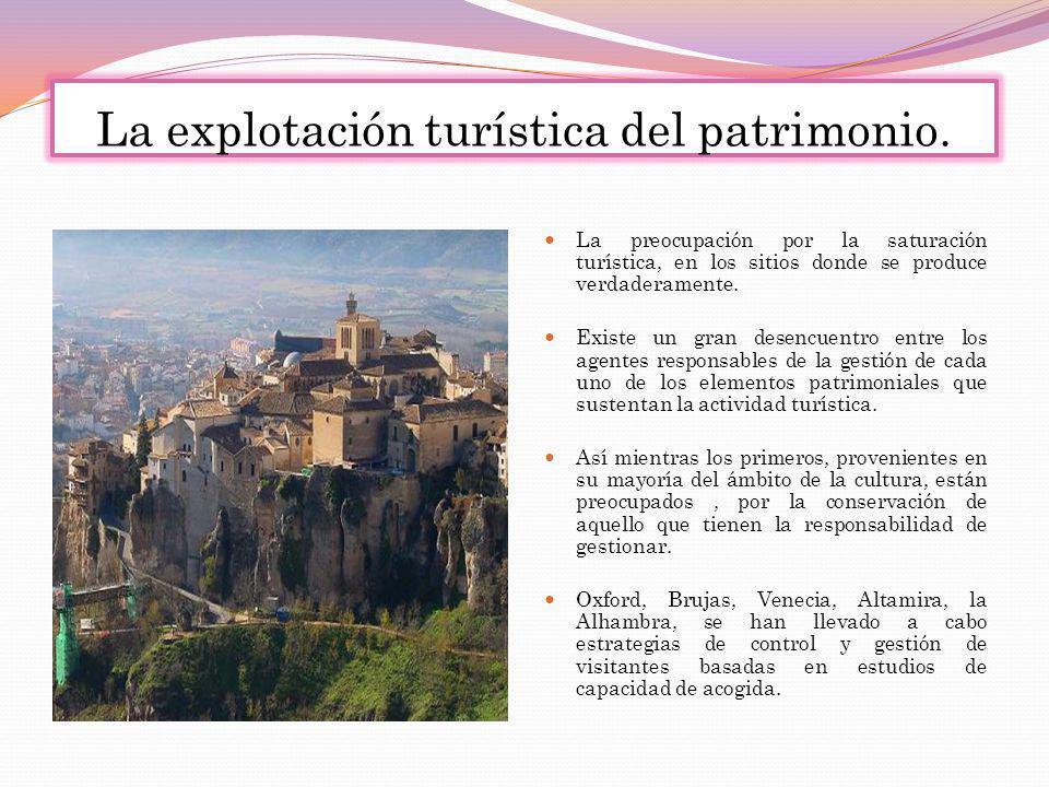 La explotación turística del patrimonio. La preocupación por la saturación turística, en los sitios donde se produce verdaderamente. Existe un gran de