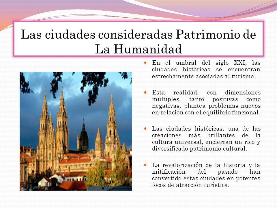 Las ciudades consideradas Patrimonio de La Humanidad En el umbral del siglo XXI, las ciudades históricas se encuentran estrechamente asociadas al turi