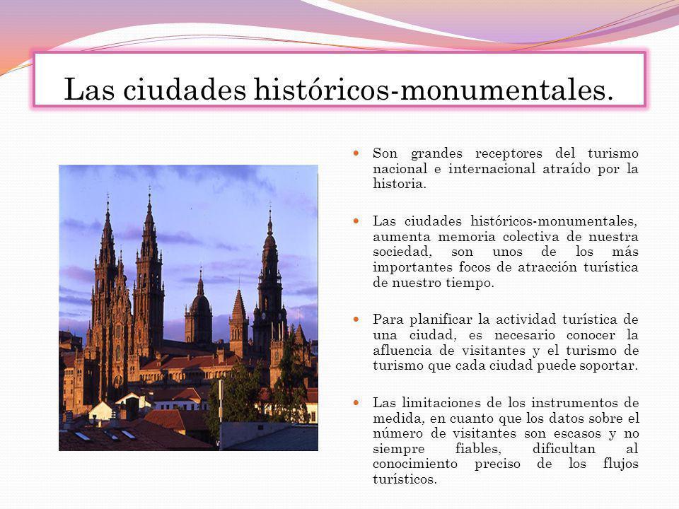 Las ciudades históricos-monumentales. Son grandes receptores del turismo nacional e internacional atraído por la historia. Las ciudades históricos-mon