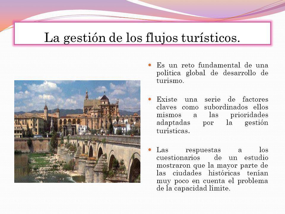 La gestión de los flujos turísticos. Es un reto fundamental de una política global de desarrollo de turismo. Existe una serie de factores claves como