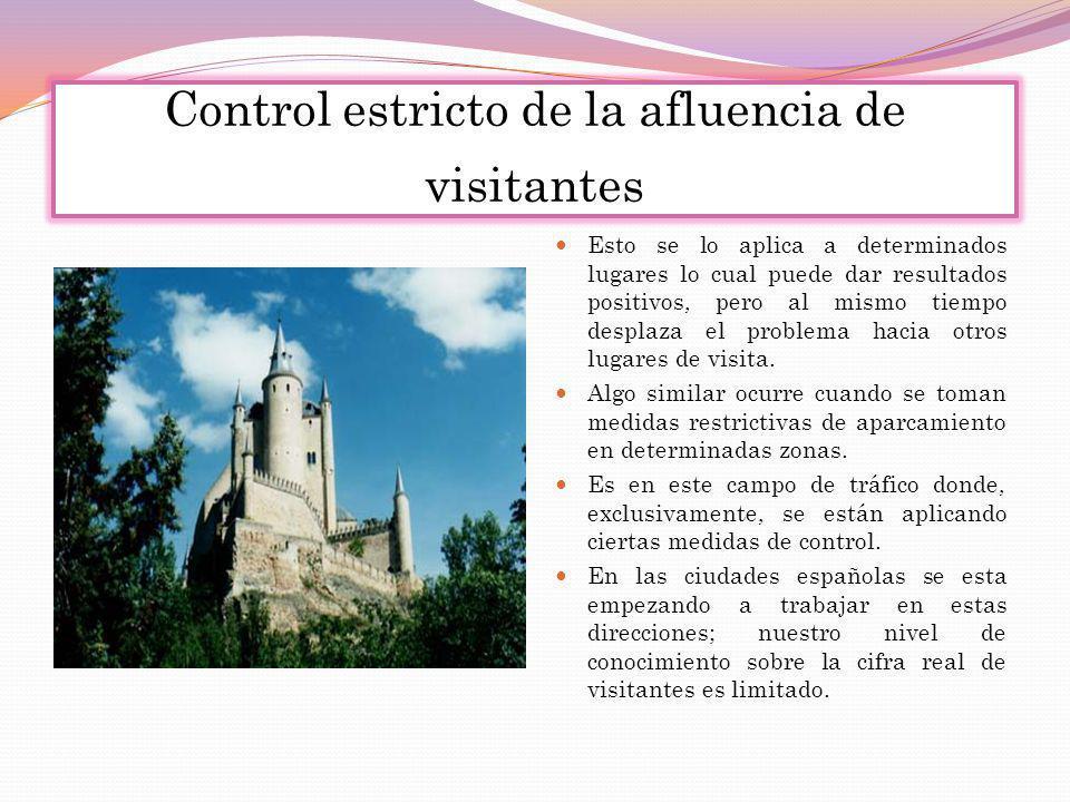 Control estricto de la afluencia de visitantes Esto se lo aplica a determinados lugares lo cual puede dar resultados positivos, pero al mismo tiempo d