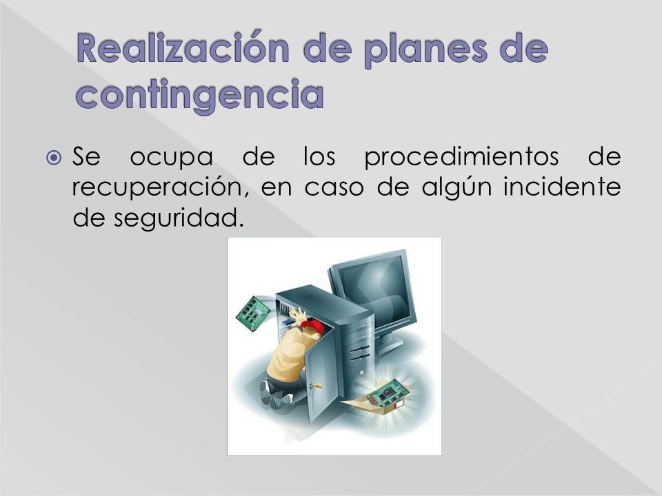 Se ocupa de los procedimientos de recuperación, en caso de algún incidente de seguridad.