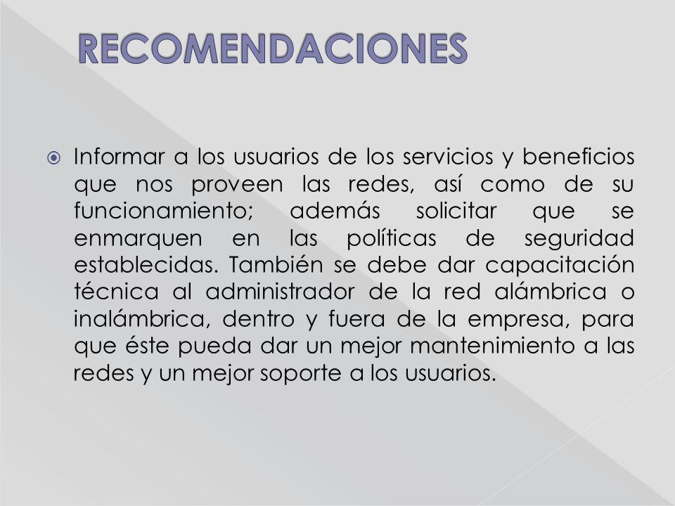 Informar a los usuarios de los servicios y beneficios que nos proveen las redes, así como de su funcionamiento; además solicitar que se enmarquen en las políticas de seguridad establecidas.