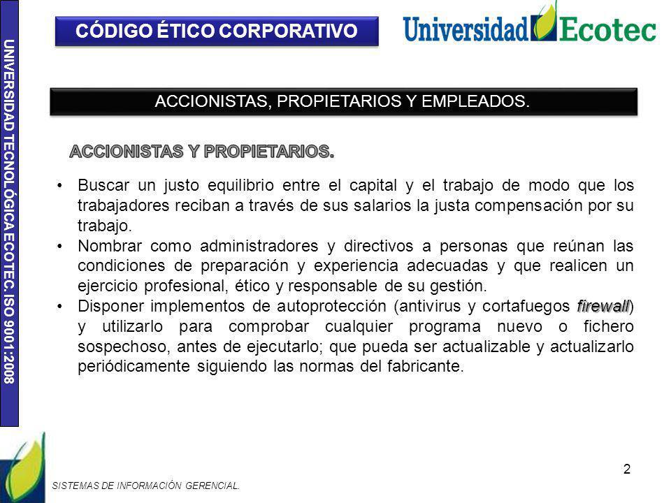 UNIVERSIDAD TECNOLÓGICA ECOTEC. ISO 9001:2008 2 CÓDIGO ÉTICO CORPORATIVO ACCIONISTAS, PROPIETARIOS Y EMPLEADOS. Buscar un justo equilibrio entre el ca