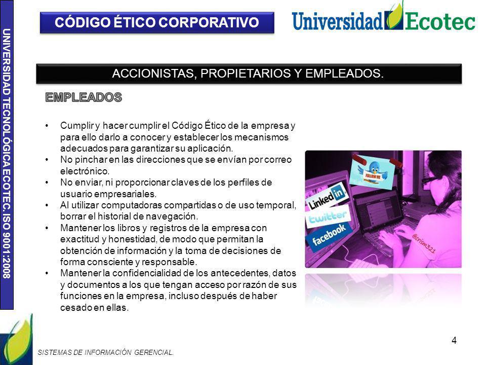 UNIVERSIDAD TECNOLÓGICA ECOTEC. ISO 9001:2008 4 CÓDIGO ÉTICO CORPORATIVO ACCIONISTAS, PROPIETARIOS Y EMPLEADOS. Cumplir y hacer cumplir el Código Étic
