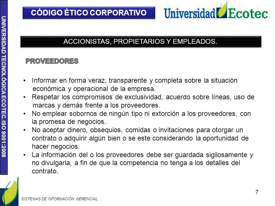 UNIVERSIDAD TECNOLÓGICA ECOTEC. ISO 9001:2008 7 CÓDIGO ÉTICO CORPORATIVO ACCIONISTAS, PROPIETARIOS Y EMPLEADOS. Informar en forma veraz, transparente