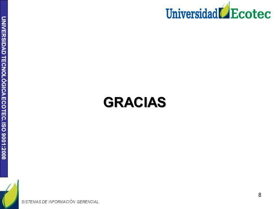 UNIVERSIDAD TECNOLÓGICA ECOTEC. ISO 9001:2008 8 GRACIAS SISTEMAS DE INFORMACIÓN GERENCIAL.