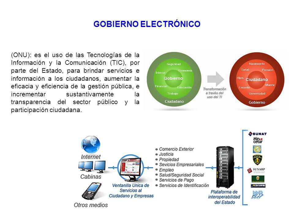 (ONU): es el uso de las Tecnologías de la Información y la Comunicación (TIC), por parte del Estado, para brindar servicios e información a los ciudadanos, aumentar la eficacia y eficiencia de la gestión pública, e incrementar sustantivamente la transparencia del sector público y la participación ciudadana.