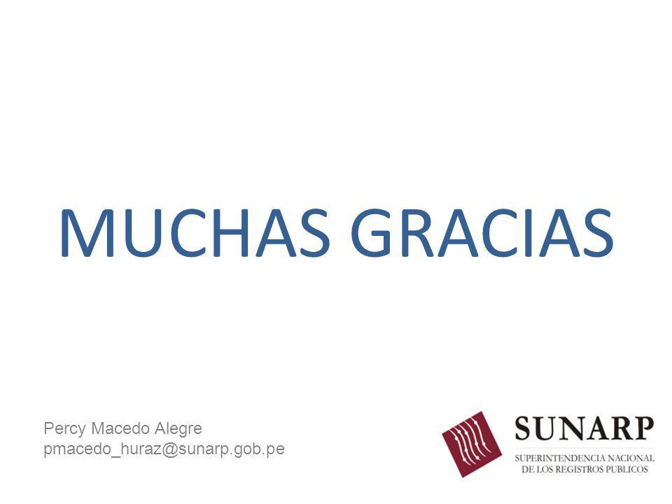 MUCHAS GRACIAS Percy Macedo Alegre pmacedo_huraz@sunarp.gob.pe