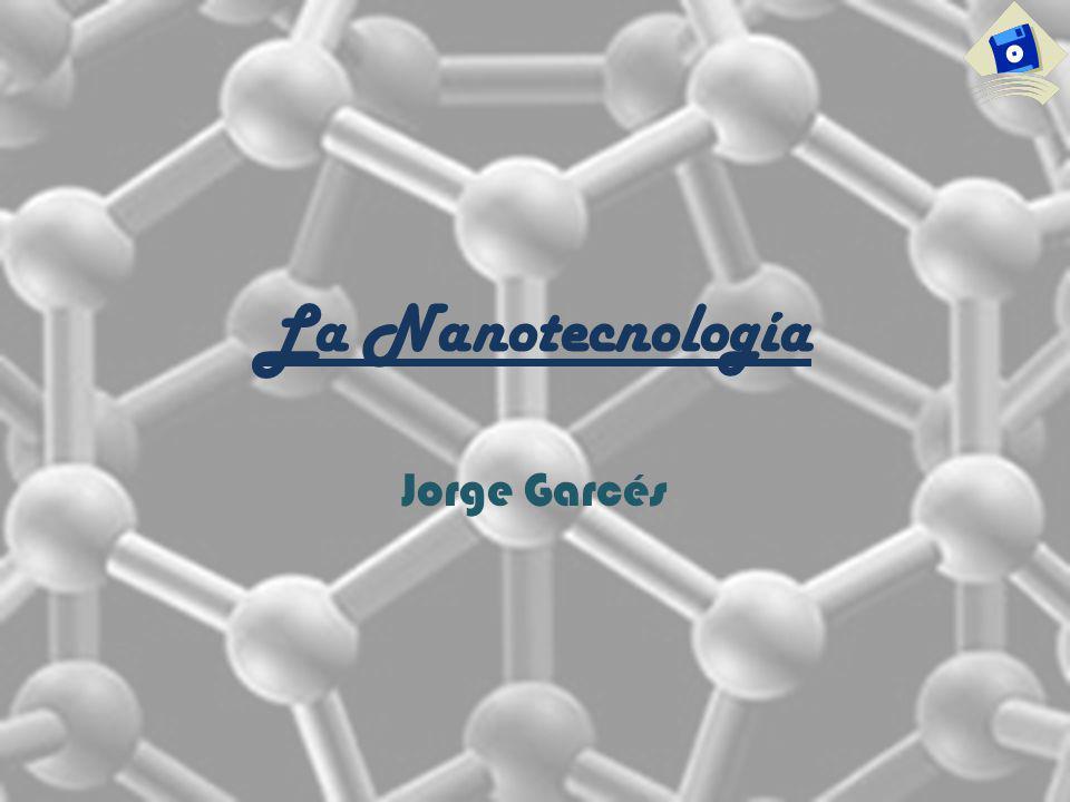 La Nanotecnología Jorge Garcés