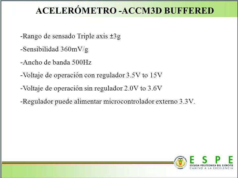 ACELERÓMETRO -ACCM3D BUFFERED - Rango de sensado Triple axis ±3g - Sensibilidad 360mV/g - Ancho de banda 500Hz - Voltaje de operación con regulador 3.
