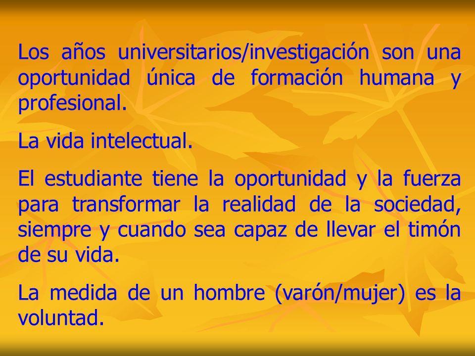 Los años universitarios/investigación son una oportunidad única de formación humana y profesional. La vida intelectual. El estudiante tiene la oportun