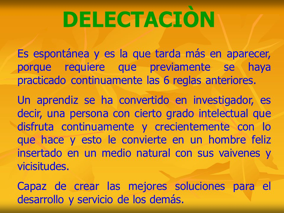 DELECTACIÒN Es espontánea y es la que tarda más en aparecer, porque requiere que previamente se haya practicado continuamente las 6 reglas anteriores.