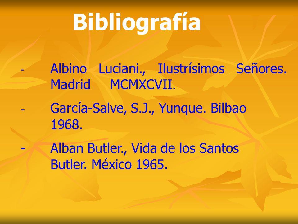 Bibliografía - Albino Luciani., Ilustrísimos Señores. Madrid MCMXCVII. - García-Salve, S.J., Yunque. Bilbao 1968. -Alban Butler., Vida de los Santos B