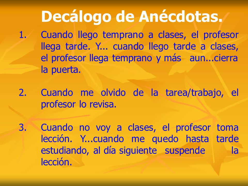 Decálogo de Anécdotas. 1. Cuando llego temprano a clases, el profesor llega tarde. Y... cuando llego tarde a clases, el profesor llega temprano y más