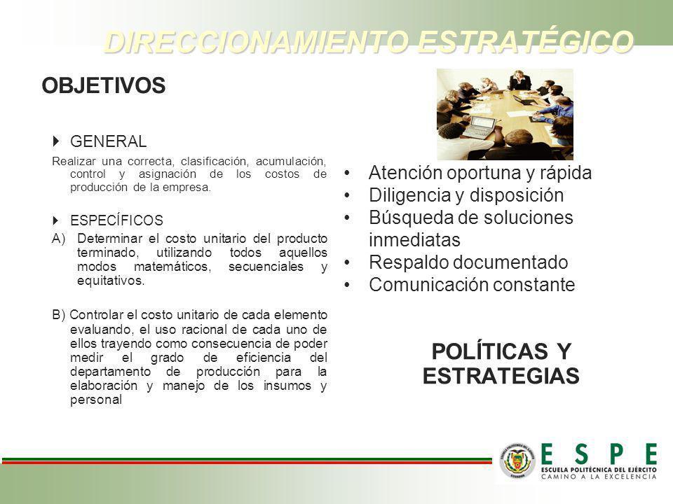 DIRECCIONAMIENTO ESTRATÉGICO OBJETIVOS GENERAL Realizar una correcta, clasificación, acumulación, control y asignación de los costos de producción de