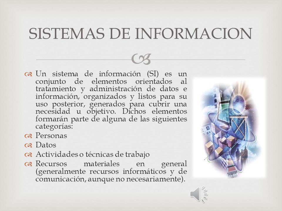 Un sistema de información (SI) es un conjunto de elementos orientados al tratamiento y administración de datos e información, organizados y listos para su uso posterior, generados para cubrir una necesidad u objetivo.
