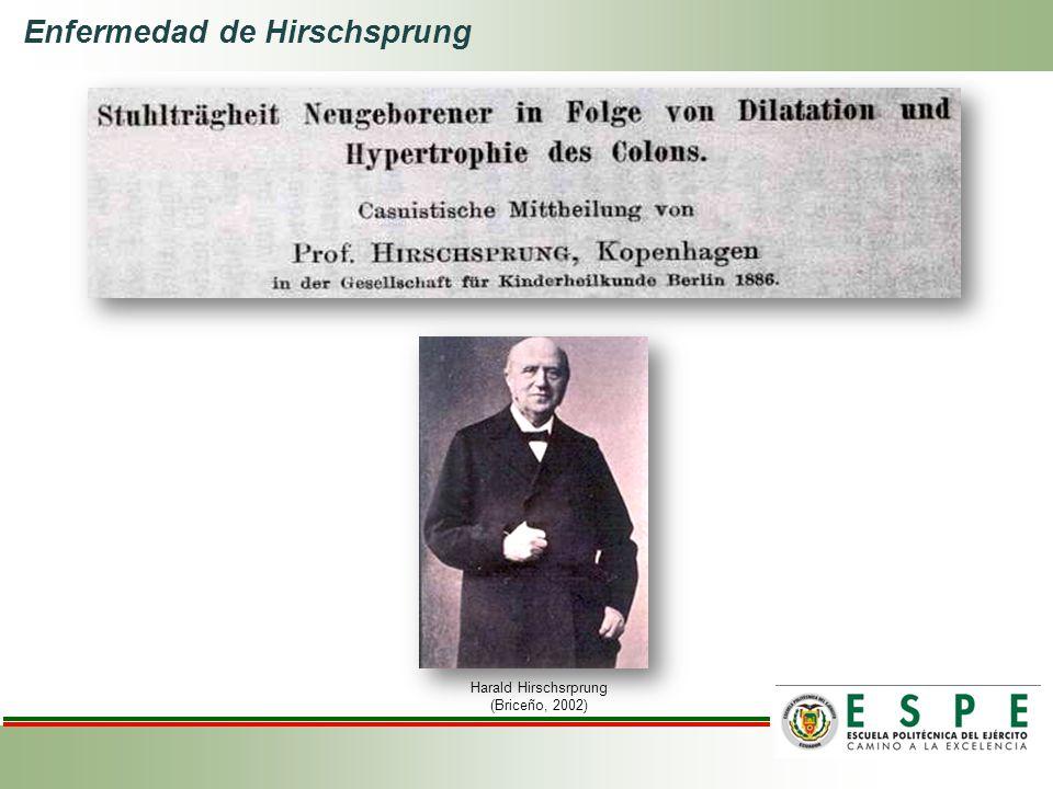Enfermedad de Hirschsprung Harald Hirschsrprung (Briceño, 2002)