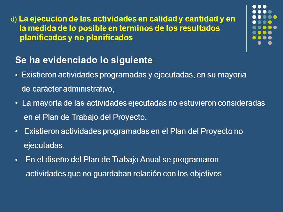 d) La ejecucion de las actividades en calidad y cantidad y en la medida de lo posible en terminos de los resultados planificados y no planificados.