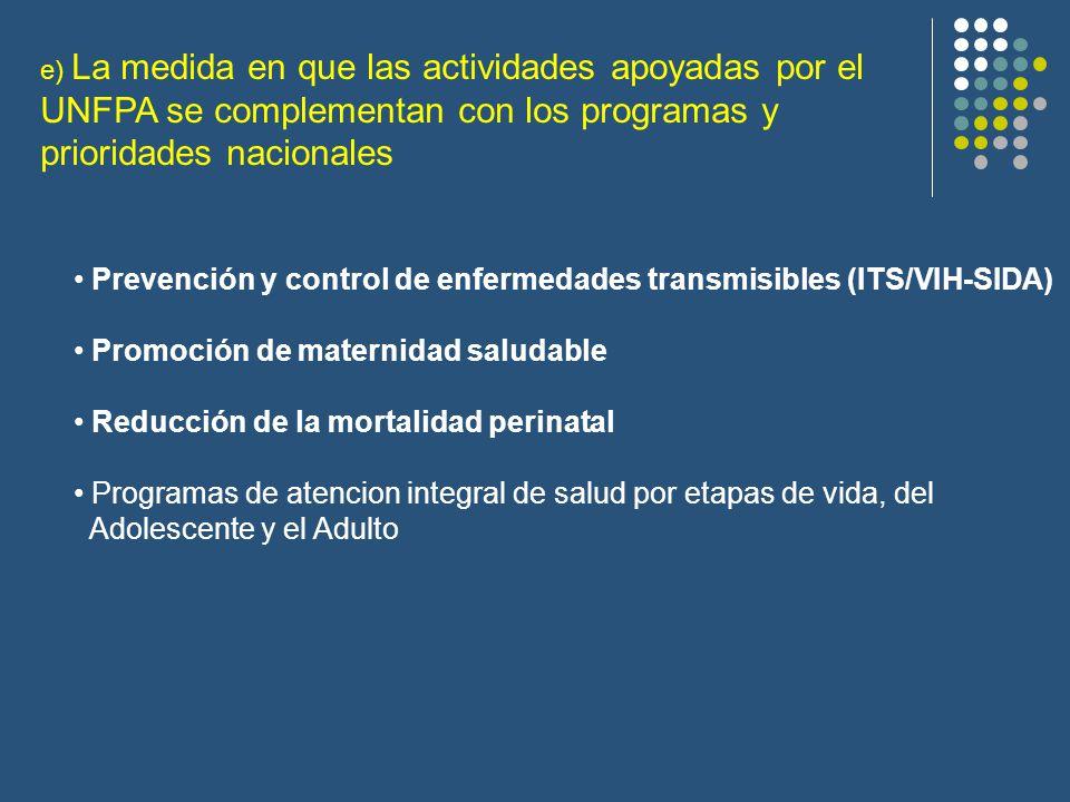 Prevención y control de enfermedades transmisibles (ITS/VIH-SIDA) Promoción de maternidad saludable Reducción de la mortalidad perinatal Programas de atencion integral de salud por etapas de vida, del Adolescente y el Adulto e) La medida en que las actividades apoyadas por el UNFPA se complementan con los programas y prioridades nacionales