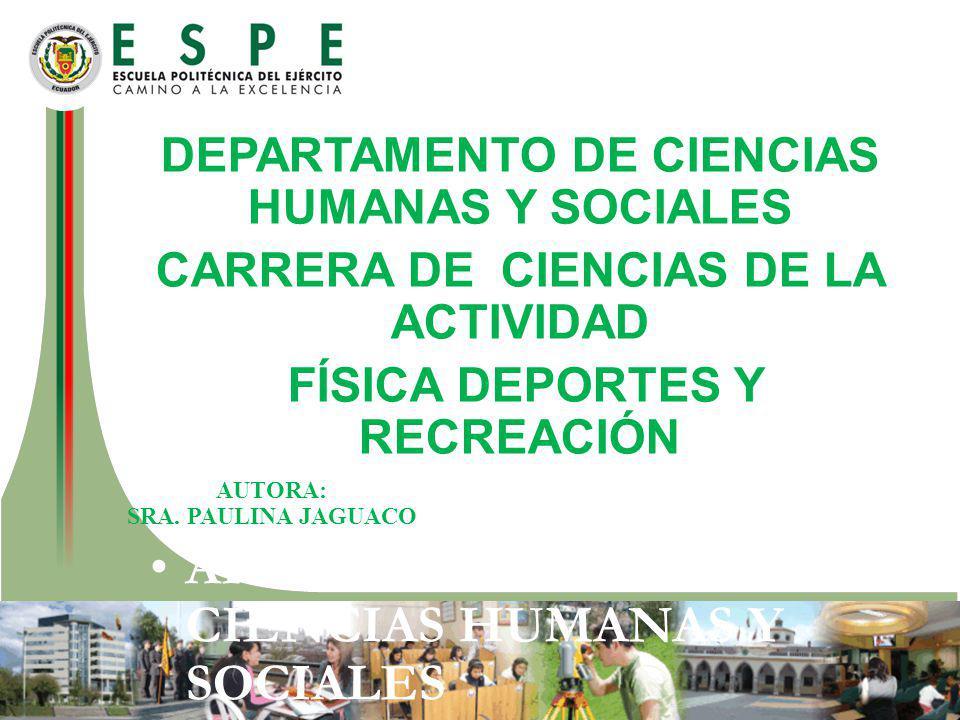 DEPARTAMENTO DE CIENCIAS HUMANAS Y SOCIALES CARRERA DE LICENCIATURA EN CIENCIAS DE LA ACTIVIDAD FÍSICA DEPORTES Y RECREACIÓN AUTORA: SRA.