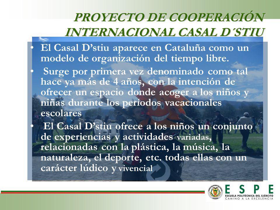 PROYECTO DE COOPERACIÓN INTERNACIONAL CASAL D´STIU El Casal Dstiu aparece en Cataluña como un modelo de organización del tiempo libre.