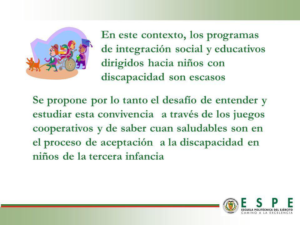 En este contexto, los programas de integración social y educativos dirigidos hacia niños con discapacidad son escasos Se propone por lo tanto el desafío de entender y estudiar esta convivencia a través de los juegos cooperativos y de saber cuan saludables son en el proceso de aceptación a la discapacidad en niños de la tercera infancia