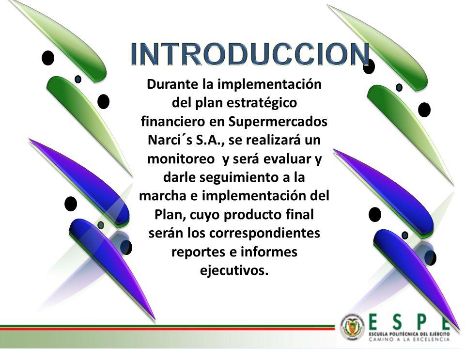 Durante la implementación del plan estratégico financiero en Supermercados Narci´s S.A., se realizará un monitoreo y será evaluar y darle seguimiento