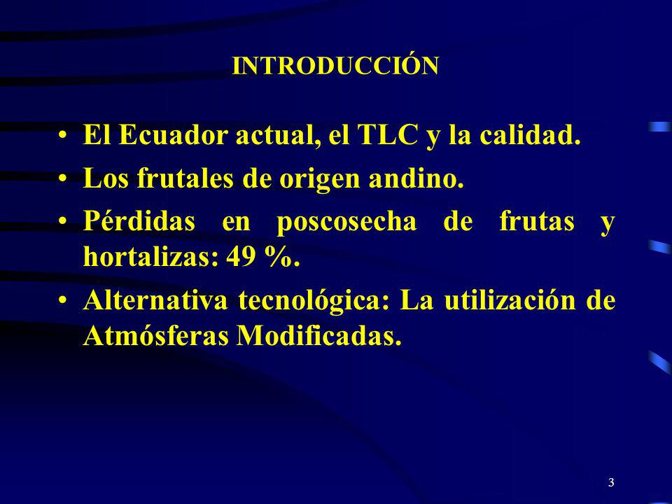 3 INTRODUCCIÓN El Ecuador actual, el TLC y la calidad. Los frutales de origen andino. Pérdidas en poscosecha de frutas y hortalizas: 49 %. Alternativa