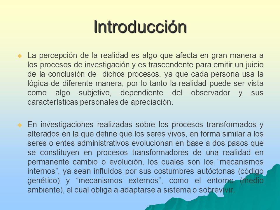 Introducción La percepción de la realidad es algo que afecta en gran manera a los procesos de investigación y es trascendente para emitir un juicio de la conclusión de dichos procesos, ya que cada persona usa la lógica de diferente manera, por lo tanto la realidad puede ser vista como algo subjetivo, dependiente del observador y sus características personales de apreciación.