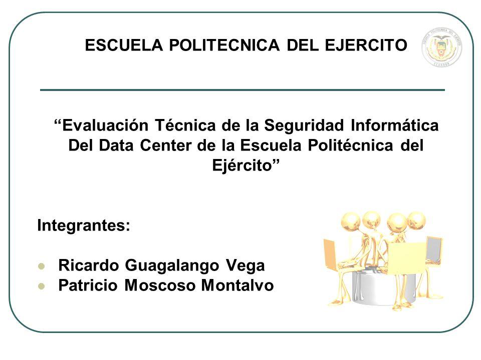 ESCUELA POLITECNICA DEL EJERCITO Evaluación Técnica de la Seguridad Informática Del Data Center de la Escuela Politécnica del Ejército Integrantes: Ri